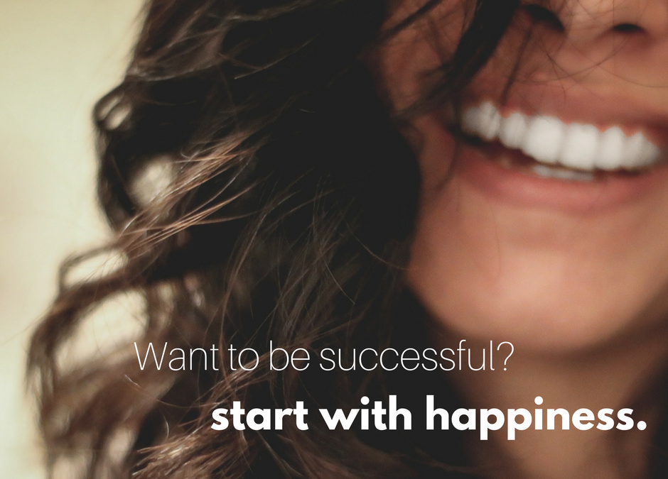Want success? Start with Happiness.