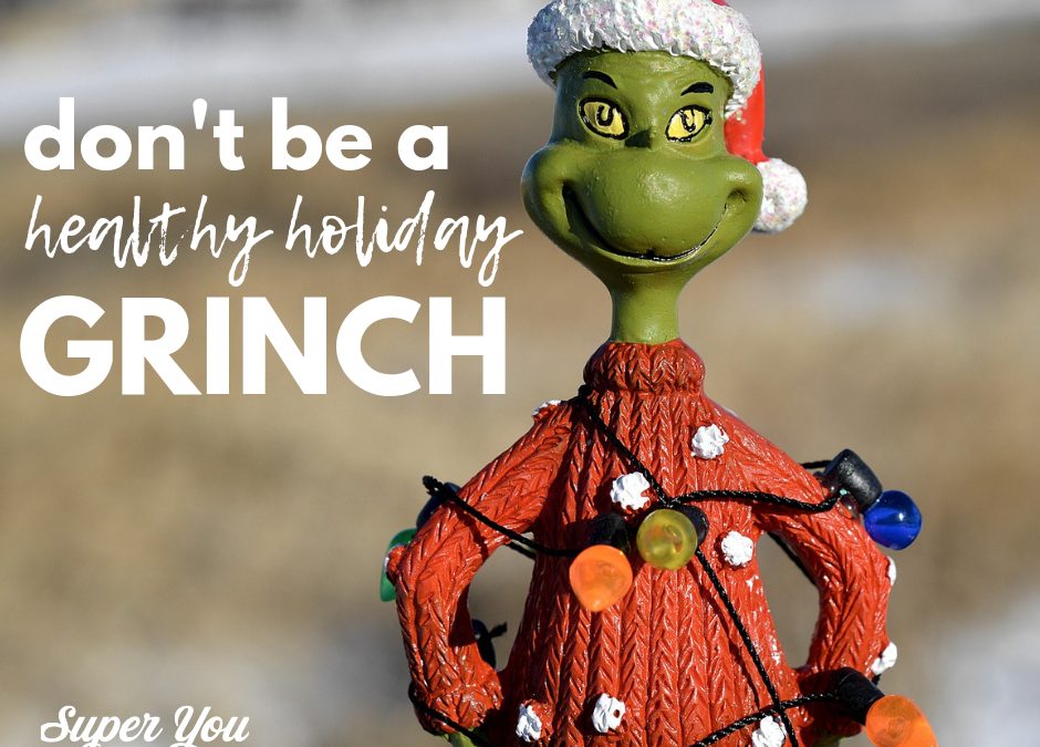 Don't Be A Healthy Holiday Grinch!