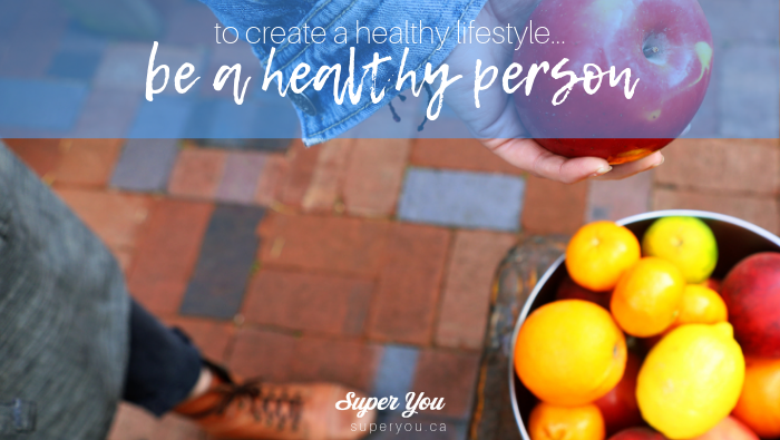Want to be healthy? Be a Healthy Person!