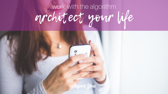Work With the Algorithm and Architect A Life You Love!