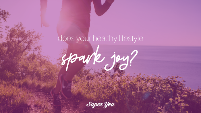 Does your healthy lifestyle spark joy?
