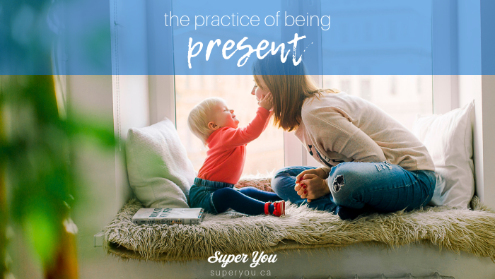 The Practice of Being Present