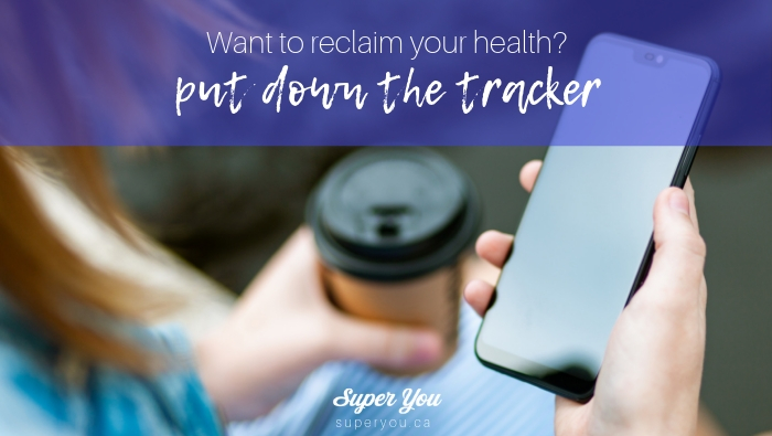 Put the Tracker Down and Reclaim Your Health and Happiness!