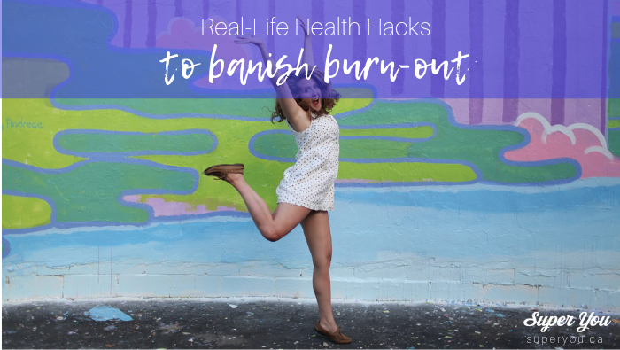 Hack Your Health Habits to Banish Burn-out