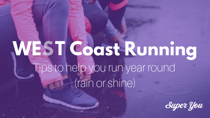 West Coast Running: my top tips for running year round (rain or shine)