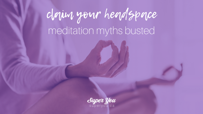 Claim Your Headspace: meditation myths busted!