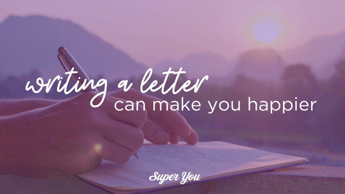 How writing a letter legitimately transformed my happiness