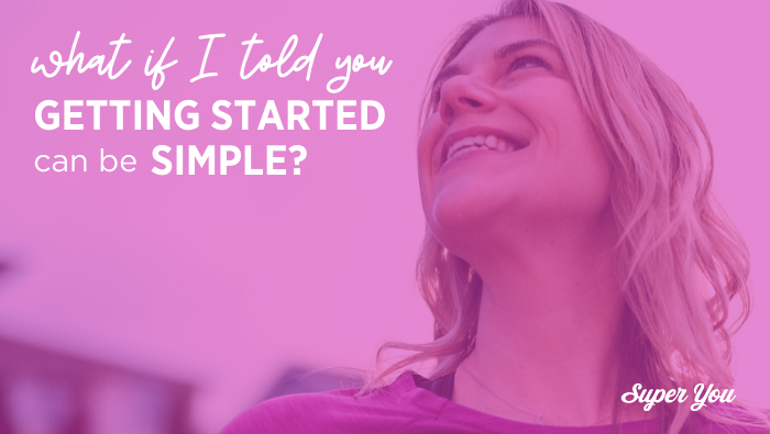 Getting (re) started with your health + fitness can be simple (and easy)!