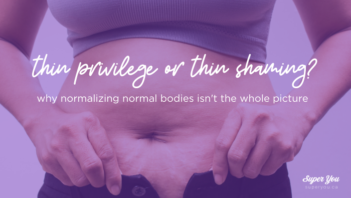 Thin Privilege or Thin Shaming: why normalizing normal bodies isn't the whole picture.