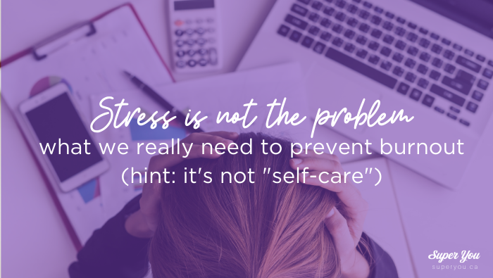 "Stress is not the problem, what we really need to prevent burnout (hint: it's not ""self-care"")"