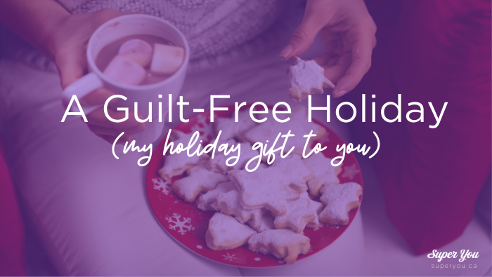 A Guilt-Free Holiday (my holiday gift to you)