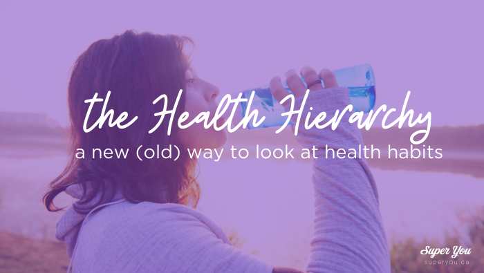 The Health Hierarchy: a new (old) way to look at health habits