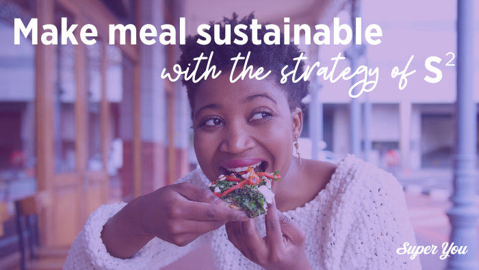 Using the strategy of S squared to make your meals and snacks sustainable!
